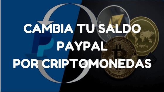 cambia tu saldo paypal por bitcoin o por otra criptomoneda